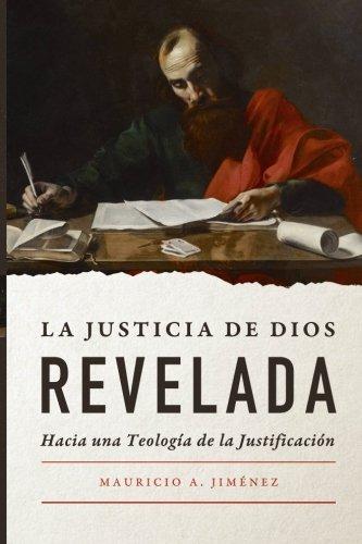 La Justicia de Dios Revelada: Hacia una teologia de la justificacion (Spanish Edition) [Mauricio A. Jimenez] (Tapa Blanda)