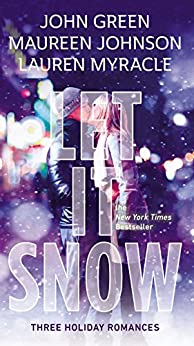 Let It Snow: Three Holiday Stories by [Green, John, Myracle, Lauren, Johnson, Maureen]