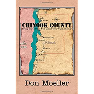 Chinook County: Twenty years of tales from a small-town Oregon attorney