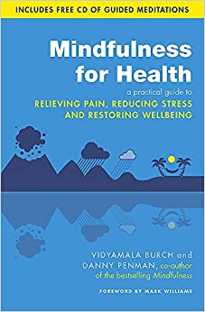 Mindfulness For Health: A Practical Guide To Relieving Pain, Reducing Stress And Restoring Wellbeing por Vidyamala Burch epub