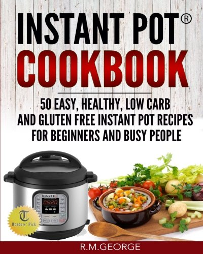 Instant Pot Cookbook: 50 Easy, Healthy, Low-Carb & Gluten-Free Instant Pot® Recipes for Beginners and Busy People!