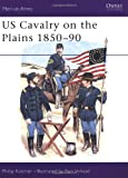 US Cavalry on the Plains 1850-90 (Men-at-Arms)