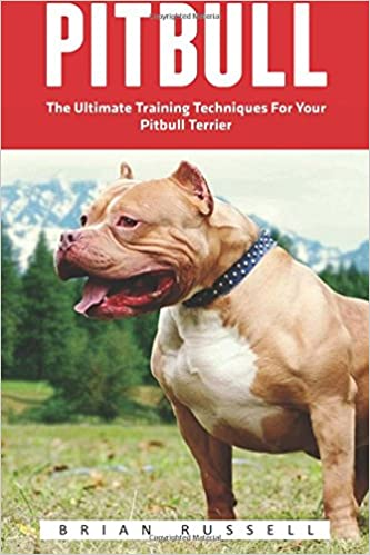 Pitbull: The Ultimate Training Techniques For Your Pitbull Terrier (Pitbull Dog, Pitbull Breeding, How To Train Your Dog): Brian Russell: 9781537270333: ...