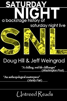 Saturday Night: A Backstage History of Saturday Night Live by [Hill, Doug, Weingrad, Jeff]