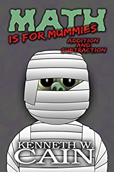 Math is for Mummies (A fun way to learn math from one a classic fun monster): Addition and Subtraction by [Cain, Kenneth W.]
