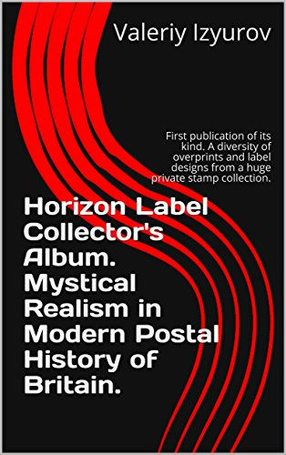 Horizon Label Collector's Album. Mystical Realism in Modern Postal History of Britain: First publication of its kind. A diversity of overprints and label designs from a huge private stamp collection.