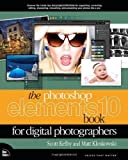 img - for The Photoshop Elements 10 Book for Digital Photographers (Voices That Matter) 1st by Kloskowski, Matt, Kelby, Scott (2011) Paperback book / textbook / text book