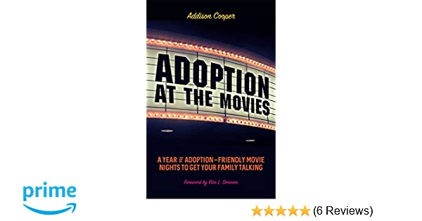 Adoption At The Movies A Year Of Friendly Movie Nights To Get Your Family Talking Addison Cooper Rita L Soronen 9781785927096 Amazon