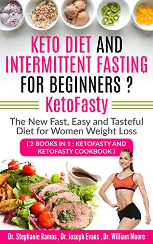 Keto Diet and Intermittent Fasting for Beginners ? KetoFasty: The New Fast, Easy and Tasteful Diet for Women Weight Loss (2 Books in 1: KetoFasty and KetoFasty Cookbook) por Dr. Stephanie Ramos