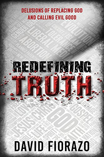 Redefining Truth: Delusions of Replacing God and Calling Evil Good by [Fiorazo, David]