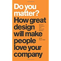 Do You Matter? How Great Design Will Make People Love Your Company