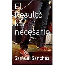 El Resultó las necesario (Spanish Edition)