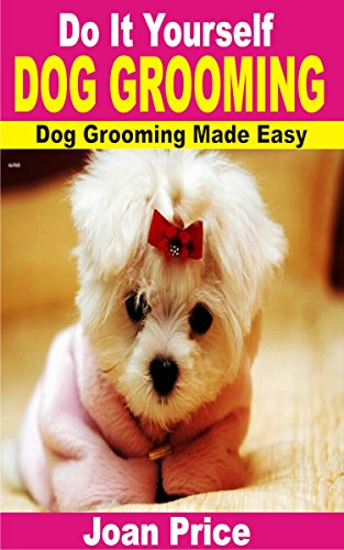 Do it yourself dog grooming dog grooming made easy kindle edition do it yourself dog grooming dog grooming made easy by price joan solutioingenieria Images