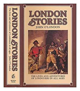Hardcover LONDON STORIES: BEING A COLLECTION OF THE LIVES AND ADVENTURES OF LONDONERS IN ALL AGES. Book