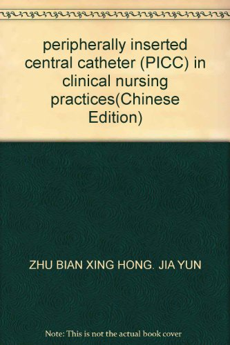 - peripherally inserted central catheter (PICC) in clinical nursing practices(Chinese Edition)