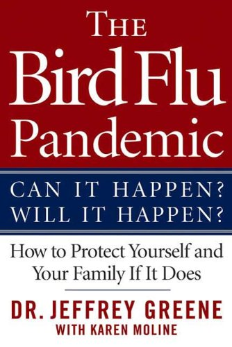 The Bird Flu Pandemic: Can It Happen? Will It Happen? How to Protect Yourself and Your Family If It Does