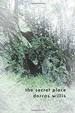 The Secret Place, Dorcas Willis, 1456720511