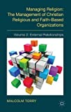 img - for Managing Religion: The Management of Christian Religious and Faith-Based Organizations: Volume 2: External Relationships by M. Torry (2014-09-03) book / textbook / text book