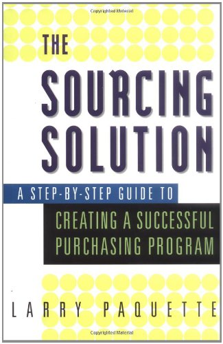 (The Sourcing Solution: A Step-by-Step Guide to Creating a Successful Purchasing Program)