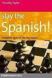 Slay The Spanish! (everyman Chess)-Timothy Taylor