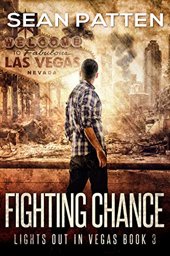 Fighting Chance - A Post-Apocalyptic EMP Thriller (Lights Out in Vegas Book 3) by [Patten, Sean]