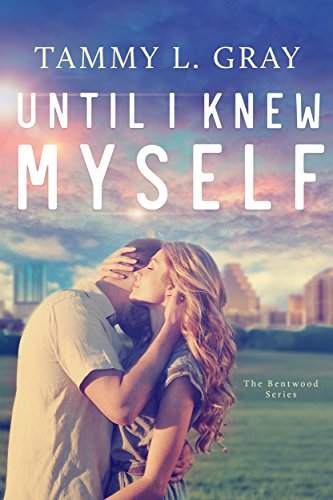 Until I Knew Myself (Bentwood Book 1) by [Gray, Tammy L.]