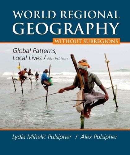Lydia Pattern (World Regional Geography Without Subregions: Global Patterns, Local Lives 6th edition by Pulsipher, Lydia Mihelic, Pulsipher, Alex A., Goodwin, Conra (2014) Paperback)
