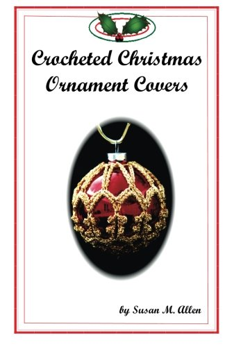 Crocheted Christmas Ornament Covers (Volume 1)