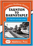 Taunton to Barnstaple: A Charming GWR Byway (Country Railway Routes)