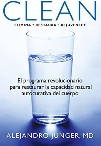 Clean: El programa revolucionario para restaurar la capacidad natural autocurativa del cuerpo (Spanish Edition)