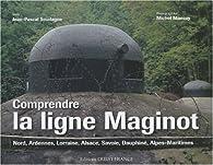 Comprendre la ligne Maginot par Jean-Pascal Soudagne