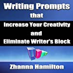 Writing Prompts That Increase Your Creativity and Eliminate Writer's Block | Zhanna Hamilton