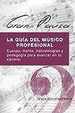 GRAN PAUSA: La guia del musico profesional: Cuerpo, mente, metodologias y pedagogia para avanzar en tu carrera.