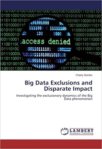 Big Data Exclusions And Disparate Impact Investigating The Exclusionary Dynamics Of The Big Data Phenomenon Gordon Charly 9783659955884 Amazon Com Books This article attempts to highlight the difference between disparate treatment and disparate impact to enable readers to know what they mean. amazon com