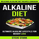 Alkaline Diet: Delicious Alkaline Diet Recipes Cookbook: Ultimate Alkaline Lifestyle for Weight Loss | Steve Stark