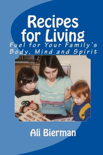 Download Recipes for Living: Fuel for Your Family's Body, Mind and Spirit PDF
