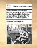 Anti-Lucretius of God and Nature, a Poem, Written in Latin by the Cardinal de Polignac, Melchior de Polignac, 117017552X