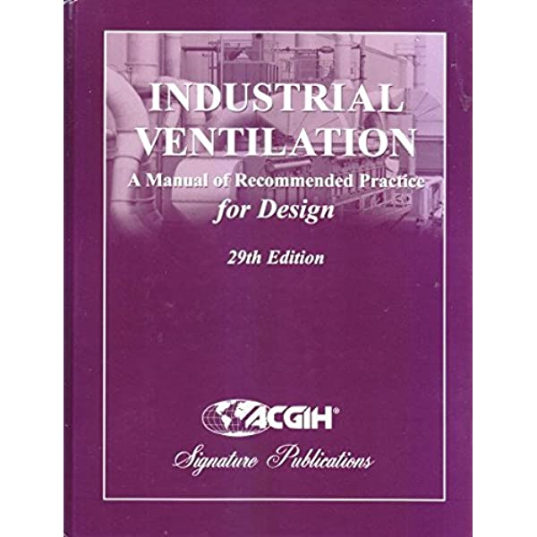 Industrial Ventilation A Manual Of Recommended Practice For Design 29th Edition Acgih Manuals 9781607260875 Books Amazon Ca