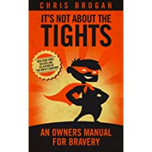 It's Not About the Tights: An Owners Manual on Bravery
