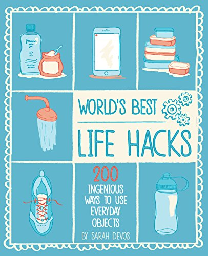 World#039s Best Life Hacks: 200 Things That Make Your Life Easier