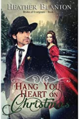 Hang Your Heart on Christmas (Brides of Evergreen Book 1) (Volume 1) Paperback