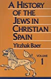 A History of the Jews in Christian Spain, Yitzhak Baer, 0827604254