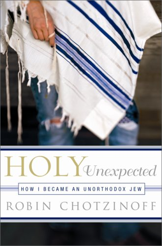 Holy Unexpected: How I Became an Unorthodox Jew