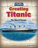 Creating Titanic: The Ship of Dreams (Titanica)