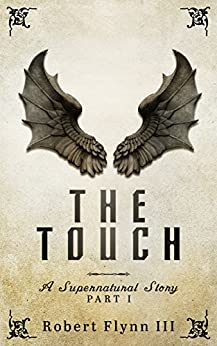 The Touch: A Supernatural Story - Part I (English Edition) por [Flynn III, Robert]