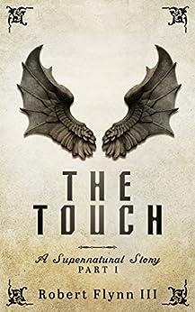 The Touch: A Supernatural Story - Part I (English Edition) de [Flynn III, Robert]