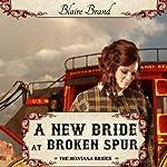 A New Bride at Broken Spur : The Montana Brides, Book 3 | Blaire Brand