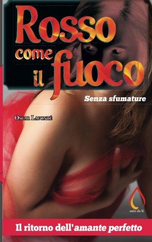 Rosso Come Il Fuoco: Senza Sfumature Copertina flessibile – 5 giu 2017 Oscar Lafonté Createspace Independent Pub 1547186615 Fiction / Romance / Erotica