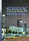 They Divided the Sky: A Novel by Christa Wolf: Written by Christa Wolf, 2013 Edition, Publisher: University of Ottawa Press [Paperback]