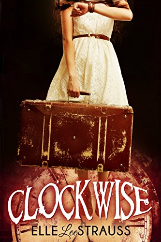 CLOCKWISE: A Young Adult Time Travel Romance (The Clockwise Series Book 1)